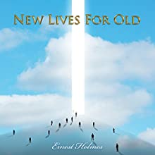 New Lives for Old Audiobook by Ernest Holmes Narrated by John Marino