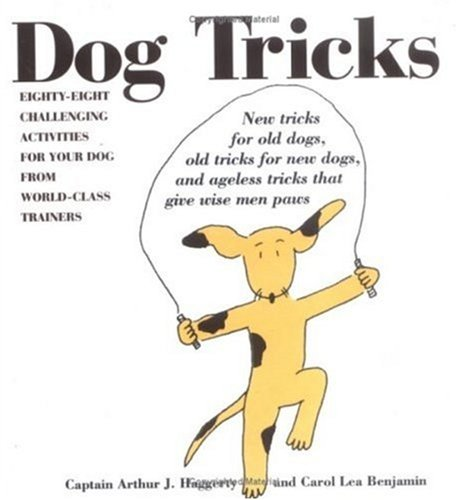Dog Tricks: Eighty-Eight Challenging Activities for Your Dog from World-Class Trainers, Benjamin, Carol Lea; Haggerty, Captain Arthur J.