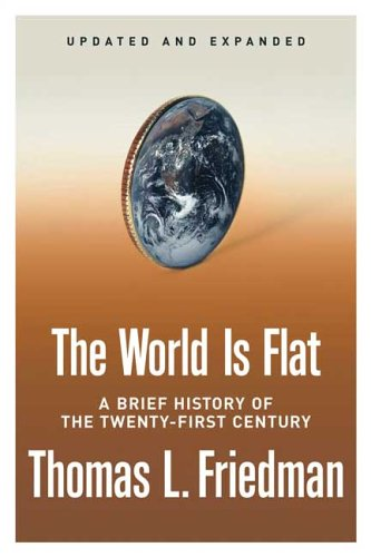 The World Is Flat [Updated and Expanded]: A Brief History of the Twenty-first Century, Thomas L. Friedman
