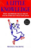 A LITTLE KNOWLEDGE: WHAT ARCHIMEDES REALLY MEANT AND 80 OTHER KEY IDEAS EXPLAINED (0091865298) by MICHAEL MACRONE