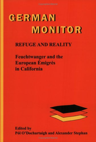 Refuge and Reality: Feuchtwanger and the European Émigrés in California (German Monitor 61)