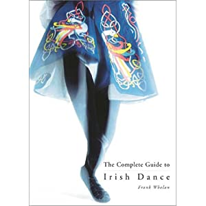 The Complete Guide to Irish Dance Frank Whelan