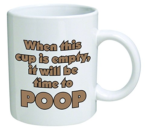 Funny Mug -When this cup is empty, it will be time to poop - 11 OZ Coffee Mugs - Inspirational gifts and sarcasm - By A Mug To Keep TM