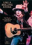 Like A Rolling Stone: Die Musik von Bob Dylan, 1960-1973