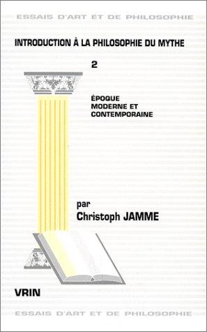 Introduction a la Philosophie Du Mythe Tome 2: Epoque Moderne Et Contemporaine (Essais D'Art Et de Philosophie) (French