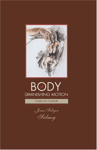 Body of Diminishing Motion: Poems and a Memoir, Joan Sidney