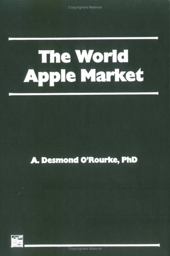 The World Apple Market (Fpp Agricultural Commodity Economics, Distribution, & Marketing), Andrew D O'Rourke