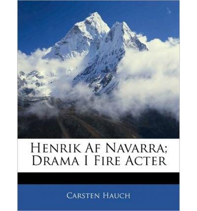 Henrik AF Navarra; Drama I Fire Acter (Paperback)(Danish) - Common