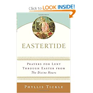 Eastertide: Prayers for Lent Through Easter from The Divine Hours (Tickle, Phyllis)