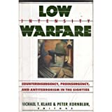 Low Intensity Warfare: Counterinsurgency, Proinsurgency, and Antiterrorism in the Eighties (0394746538) by Klare, Michael T.