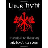 Liber Hvhi: Magick of the Adversary ~ Michael W Ford