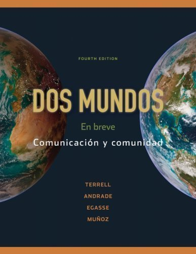 Dos Mundos: En Breve: Comunicacion Y Comunidad 4Th (Fourth) Edition By Tracy D. Terrell, Magdalena Andrade, Jeanne Egasse, El¨ªas M Published By Mcgraw-Hill (2009)
