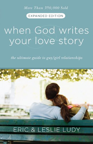 When God Writes Your Love Story (Expanded Edition): The Ultimate Guide to Guy/Girl Relationships