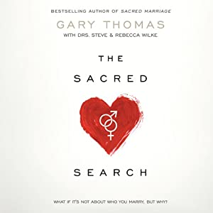 The Sacred Search: What If It's Not about Who You Marry, But Why? | [Gary Thomas]