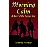 Morning Calm: A Novel of the Korean War