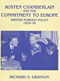 Dr Richard S Grayson Austen Chamberlain and the Commitment to Europe: British Foreign Policy 1924-1929: British Foreign Policy, 1924-29