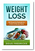 Weight Loss: 20 Powerful Methods for A Slim & Slender Body - Appetite Reduction & Craving Control