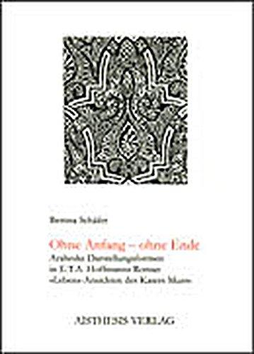 "Ohne Anfang - ohne Ende: Arabeske Darstellungsformen in E.T.A. Hoffmanns Roman ""Lebens-Ansichten des Katers Murr"""