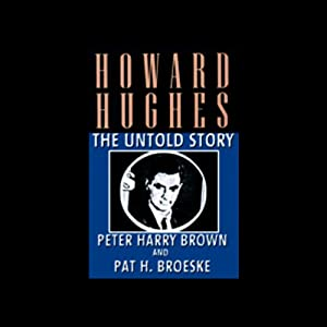Howard Hughes: The Untold Story | [Peter Brown, Pat Broeske]