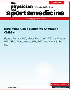 basketball clinic educates asthmatic children (the physician and sportsmedicine) - kay vance. marcelline coots. nemr s. eid and ronald morton