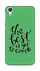 AMEZ the best is yet to come Back Cover For HTC Desire 626 G