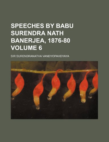 Speeches by Babu Surendra Nath Banerjea, 1876-80 Volume 6