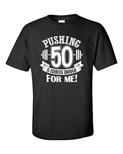 Pushing-50-Is-Exercise-Enough-For-Me-Funny-T-shirt-Birthday-Gift-Idea-for-50-Year-Olds-X-Large-Black