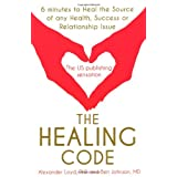 The Healing Code: 6 Minutes to Heal the Source of Your Health, Success or Relationship Issueby Alex Loyd