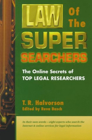 Law of the Super Searchers: The Online Secrets of Top Legal Researchers (Super Searchers Series)