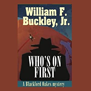 Who's on First: A Blackford Oakes Mystery | [William F. Buckley]