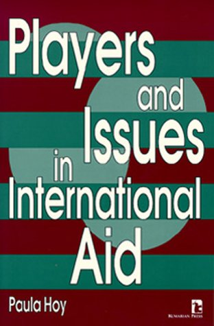 Players and Issues in International Aid (Kumarian Press Books on International Development) Paula Hoy