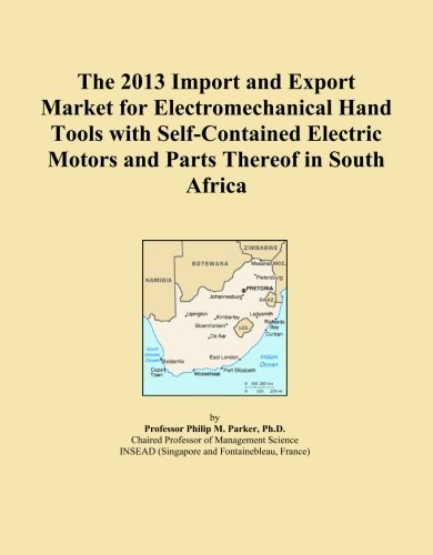 The 2013 Import And Export Market For Electromechanical Hand Tools With Self-Contained Electric Motors And Parts Thereof In South Africa