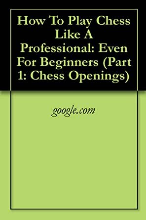How To Play Chess Like A Professional: Even For Beginners