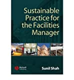 [ SUSTAINABLE PRACTICE FOR THE FACILITIES MANAGER ] By Shah, Sunil ( Author) 2007 [ Paperback ]