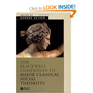 The Blackwell Companion to Major Classical Social Theorists (Blackwell Companions to Sociology) George Ritzer