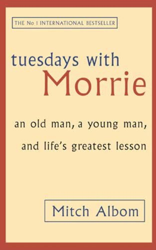 Mitch Albom - Tuesdays with Morrie: An old man, a young man, and life's greatest lesson