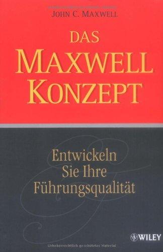 Maxwell John C., Das Maxwell-Konzept. Entwickeln Sie Ihrer Führungsqualität.