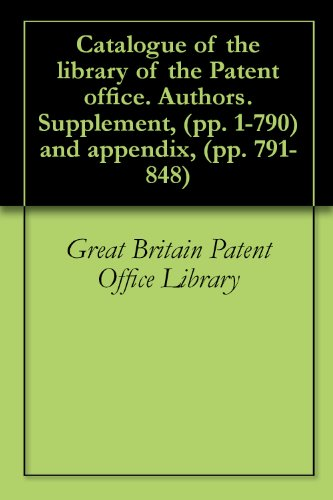 Catalogue Of The Library Of The Patent Office. Authors. Supplement, (Pp. 1-790) And Appendix, (Pp. 791-848)
