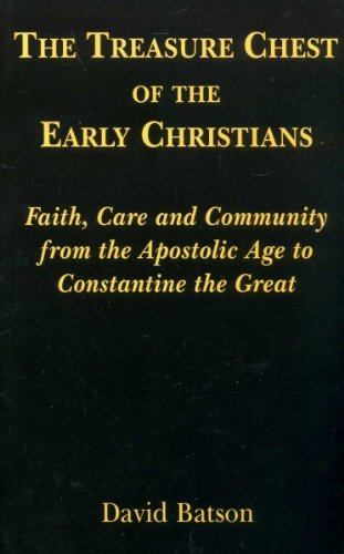 The Treasure Chest of the Early Christians: Faith, Care and Community from the Apostolic Age to Constantine the Great