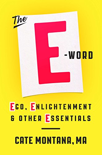 The E-Word: Ego, Enlightenment & Other Essentials