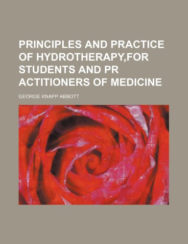 Principles and practice of hydrotherapy,for students and pr actitioners of medicine