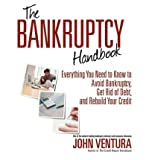 The Bankruptcy Handbook: Everything You Need to Know to Avoid Bankruptcy, Get Rid of Debt, and Rebuild Your Credit [ THE BANKRUPTCY HANDBOOK: EVERYTHING YOU NEED TO KNOW TO AVOID BANKRUPTCY, GET RID OF DEBT, AND REBUILD YOUR CREDIT ] by Ventura, John ( Author ) on Jan-01-2008 [ Paperback ]