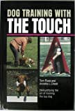 Dog Training with the Touch: Demystifying the Art of Training the Top Working Dog (0615123856) by Tom Rose
