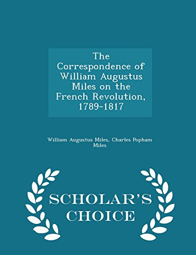 The Correspondence of William Augustus Miles on the French Revolution, 1789-1817 - Scholar's Choice Edition