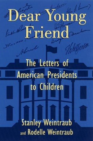 Dear Young Friend : Letters from American Presidents to Children, RODELLE WEINTRAUB, STANLEY WEINTRAUB