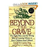 Beyond the Grave: The Right Way and the Wrong Way of Leaving Money to Your Children (And Others)