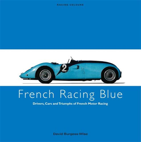 French Racing Blue: Drivers, Cars and Triumphs of French Motor Racing (Racing Colours)