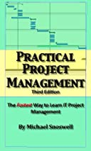 Practical Project Management: 3rd Edition - The Fastest Way to Learn IT Project Management