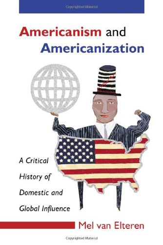 Americanism and Americanization: A Critical History of Domestic and Global Influence