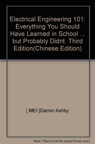 Electrical Engineering 101: Everything You Should Have Learned In School ... But Probably Didnt. Third Edition(Chinese Edition)